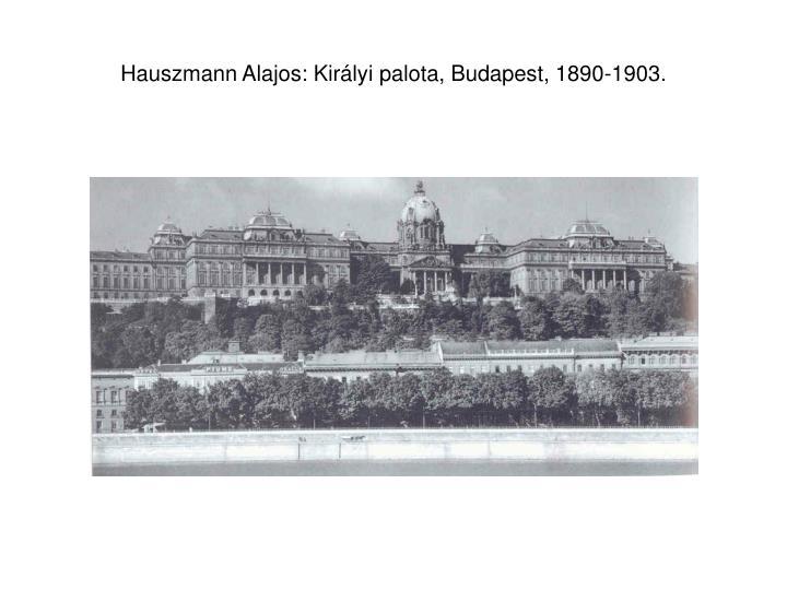 Hauszmann Alajos: Királyi palota, Budapest, 1890-1903.