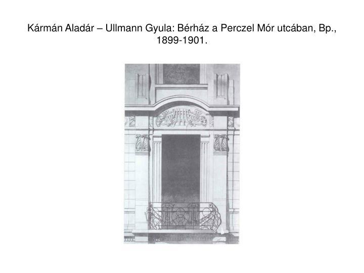 Kármán Aladár – Ullmann Gyula: Bérház a Perczel Mór utcában, Bp., 1899-1901.