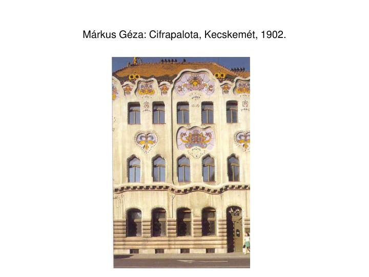 Márkus Géza: Cifrapalota, Kecskemét, 1902.