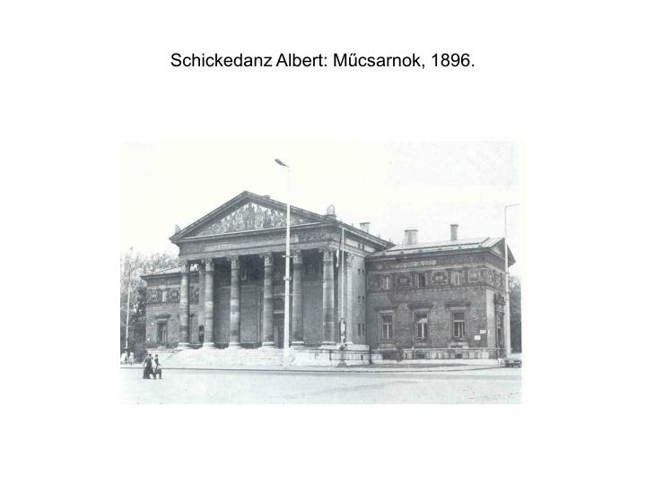 Schickedanz Albert: Műcsarnok, 1896.
