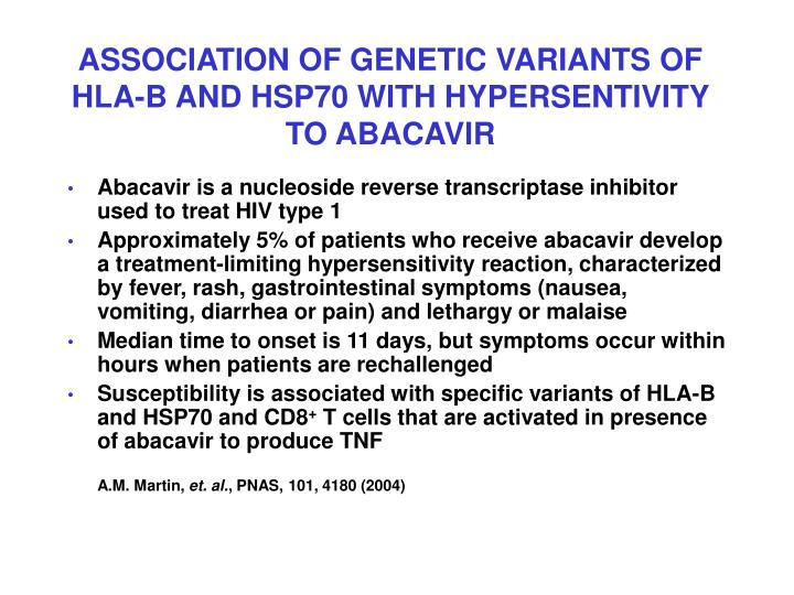 ASSOCIATION OF GENETIC VARIANTS OF HLA-B AND HSP70 WITH HYPERSENTIVITY TO ABACAVIR