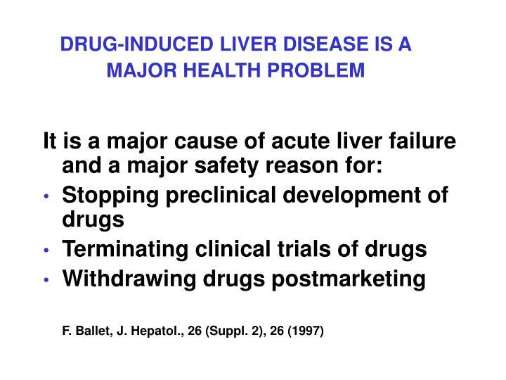 DRUG-INDUCED LIVER DISEASE IS A MAJOR HEALTH PROBLEM