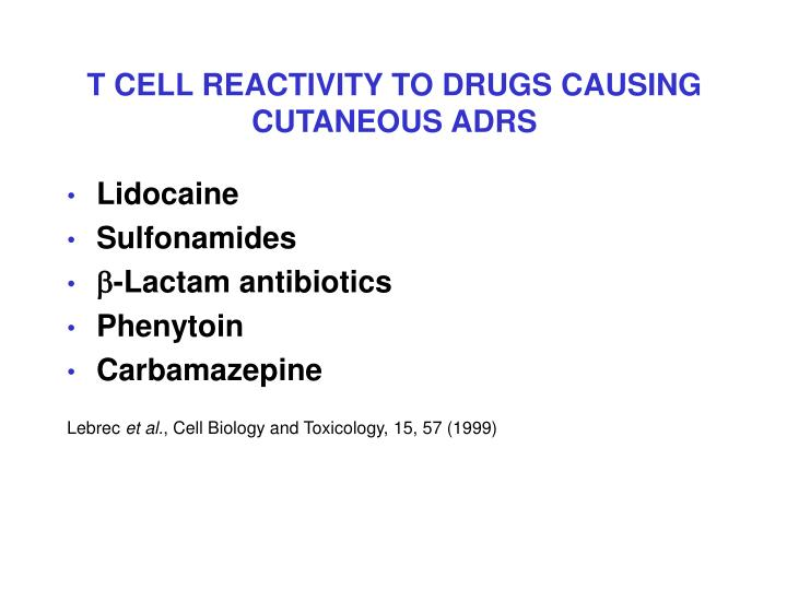 T CELL REACTIVITY TO DRUGS CAUSING CUTANEOUS ADRS