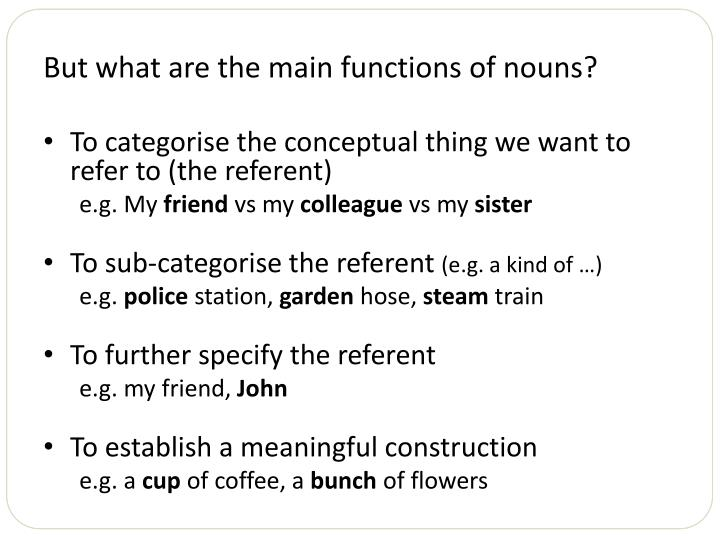 But what are the main functions of nouns?