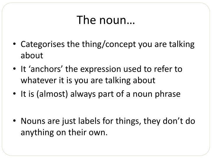 The noun…