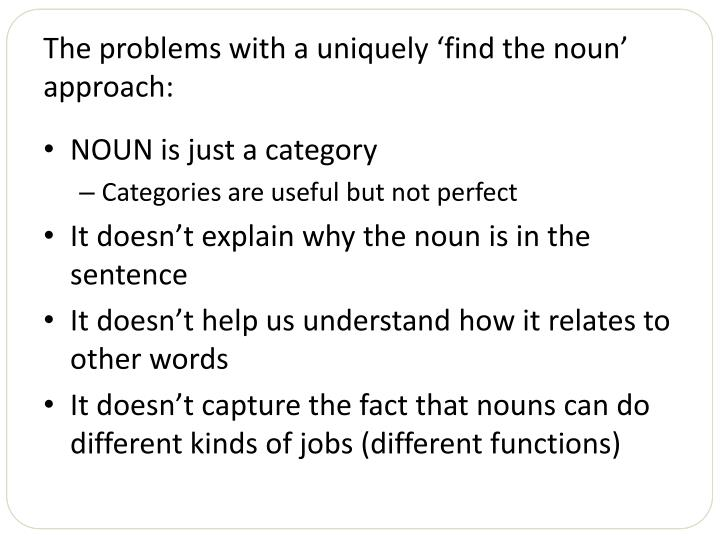 The problems with a uniquely 'find the noun' approach: