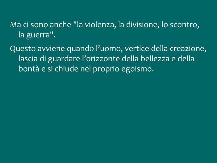 """Ma ci sono anche """"la violenza, la divisione, lo scontro, la guerra""""."""