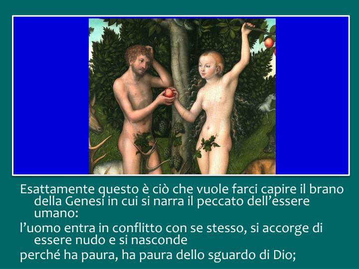 Esattamente questo è ciò che vuole farci capire il brano della Genesi in cui si narra il peccato dell'essere umano: