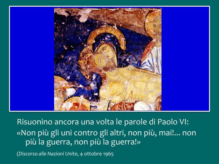 Risuonino ancora una volta le parole di Paolo VI: