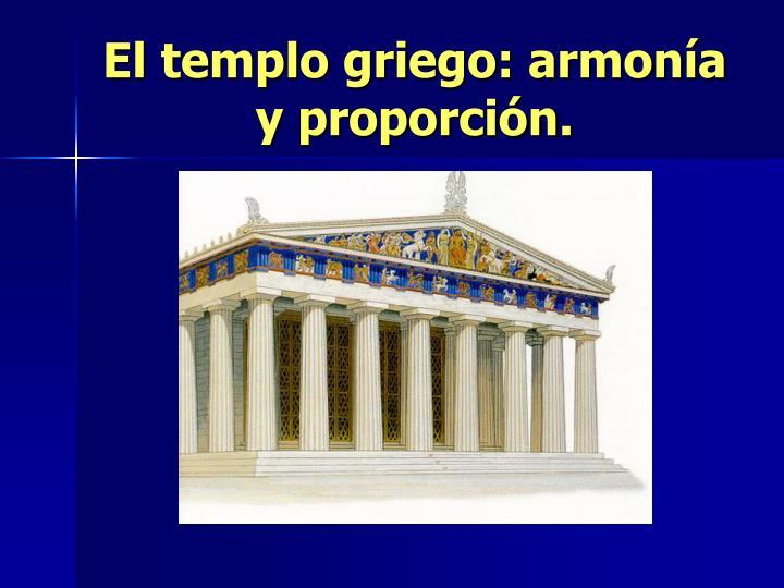 El templo griego: armonía y proporción.