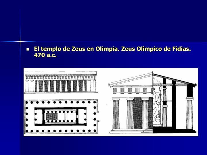 El templo de Zeus en Olimpia. Zeus Olímpico de Fidias. 470 a.c.