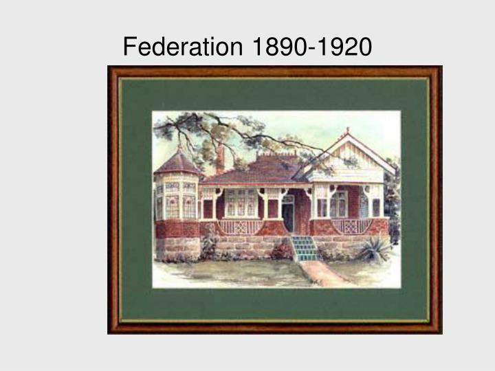 Federation 1890-1920