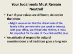 your judgments must remain neutral