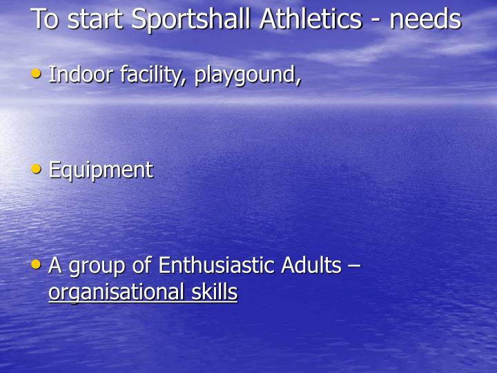 To start Sportshall Athletics - needs