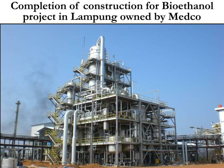 Completion of construction for Bioethanol project in Lampung owned by Medco