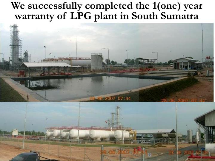 We successfully completed the 1(one) year warranty of LPG plant in South Sumatra