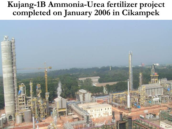 Kujang-1B Ammonia-Urea fertilizer project completed on January 2006 in Cikampek