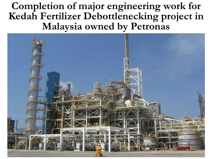 Completion of major engineering work for Kedah Fertilizer Debottlenecking project in Malaysia owned by Petronas