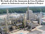 we built all of the ammonia urea fertilizer plants in indonesia such as kaltim 4 project