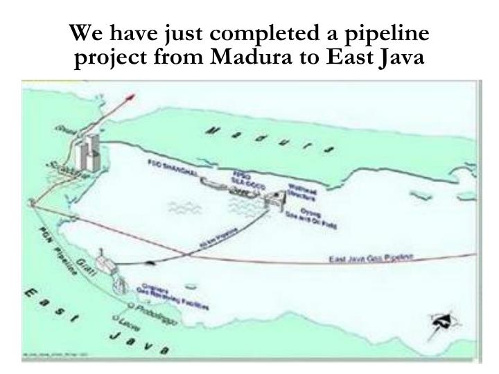 We have just completed a pipeline project from Madura to East Java