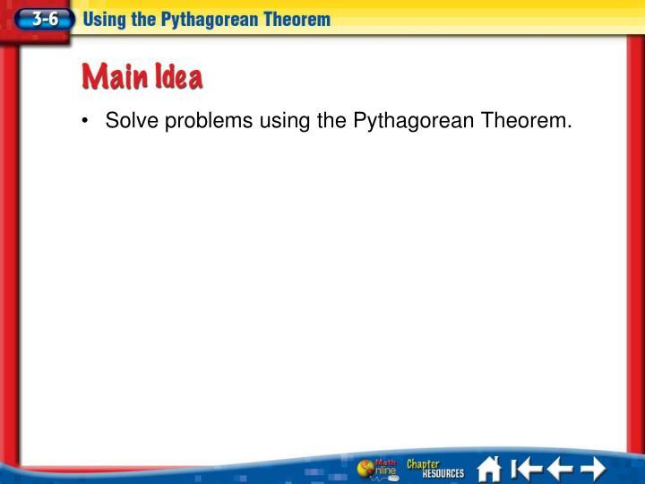 Solve problems using the Pythagorean Theorem.