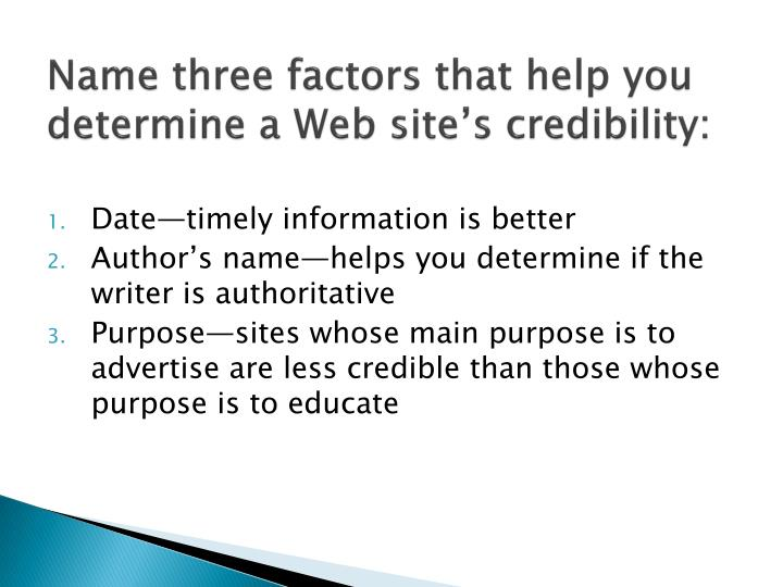Name three factors that help you determine a Web site's credibility: