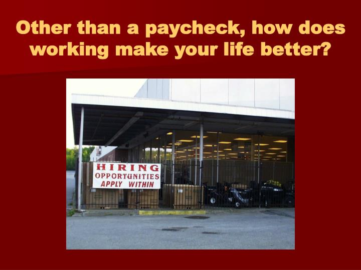 Other than a paycheck, how does working make your life better?