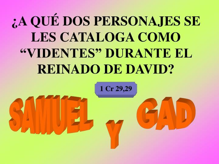 """¿A QUÉ DOS PERSONAJES SE LES CATALOGA COMO """"VIDENTES"""" DURANTE EL REINADO DE DAVID?"""