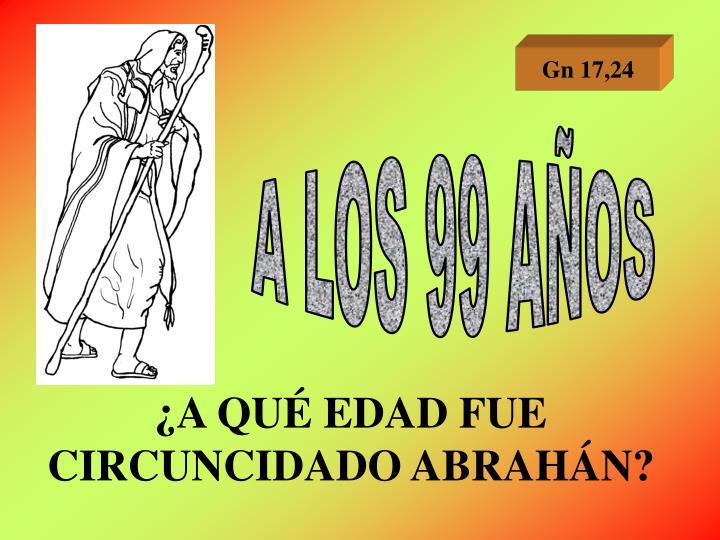 ¿A QUÉ EDAD FUE CIRCUNCIDADO ABRAHÁN?