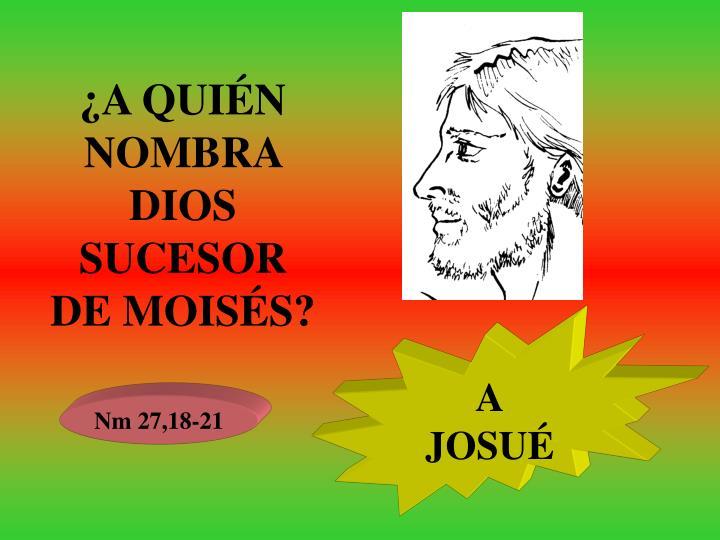 ¿A QUIÉN NOMBRA DIOS SUCESOR DE MOISÉS?
