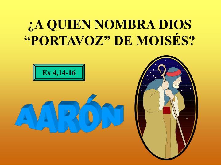 """¿A QUIEN NOMBRA DIOS """"PORTAVOZ"""" DE MOISÉS?"""