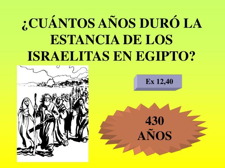 ¿CUÁNTOS AÑOS DURÓ LA ESTANCIA DE LOS ISRAELITAS EN EGIPTO?