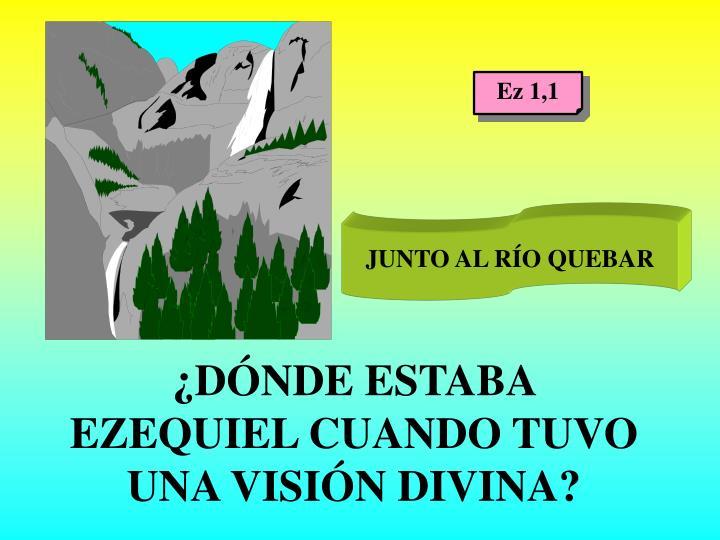 ¿DÓNDE ESTABA EZEQUIEL CUANDO TUVO UNA VISIÓN DIVINA?