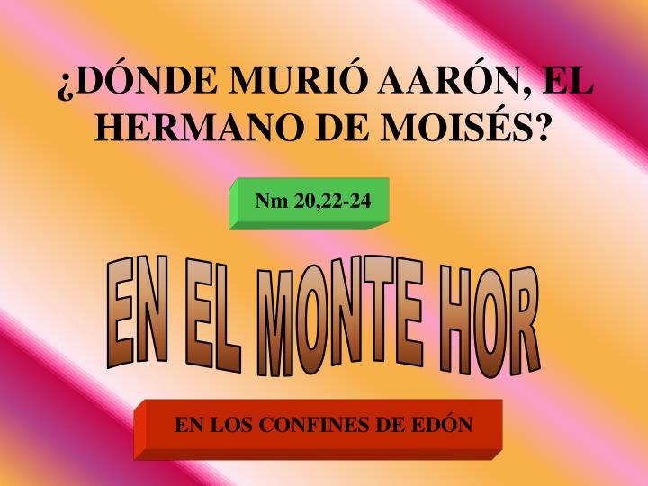 ¿DÓNDE MURIÓ AARÓN, EL HERMANO DE MOISÉS?