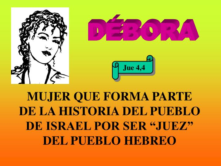 """MUJER QUE FORMA PARTE DE LA HISTORIA DEL PUEBLO DE ISRAEL POR SER """"JUEZ"""" DEL PUEBLO HEBREO"""
