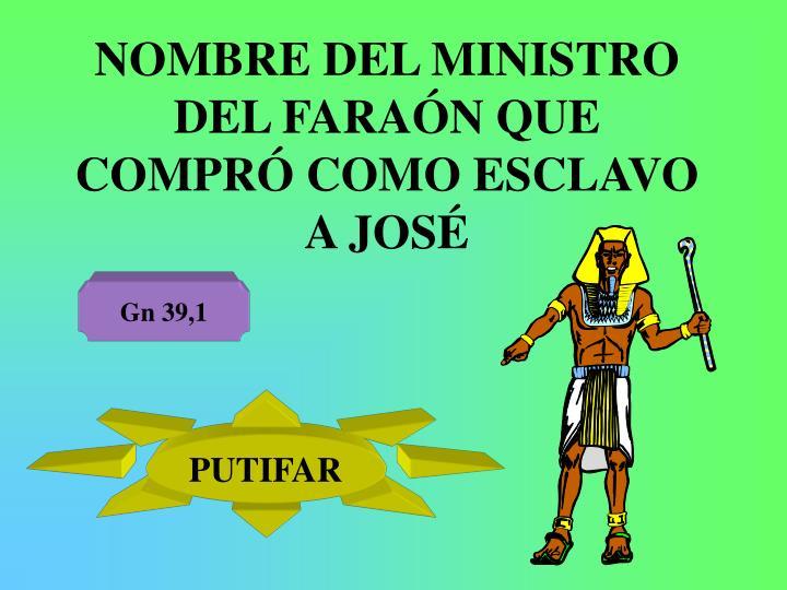 NOMBRE DEL MINISTRO DEL FARAÓN QUE COMPRÓ COMO ESCLAVO A JOSÉ