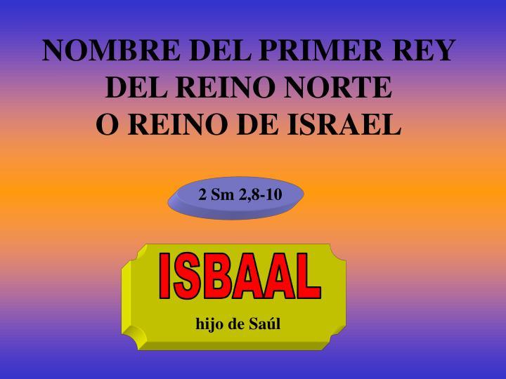 NOMBRE DEL PRIMER REY DEL REINO NORTE