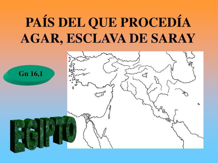 PAÍS DEL QUE PROCEDÍA AGAR, ESCLAVA DE SARAY