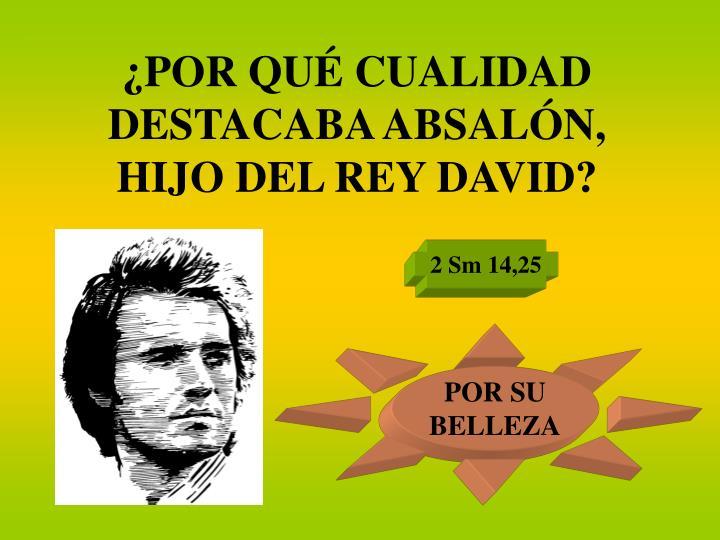 ¿POR QUÉ CUALIDAD DESTACABA ABSALÓN, HIJO DEL REY DAVID?