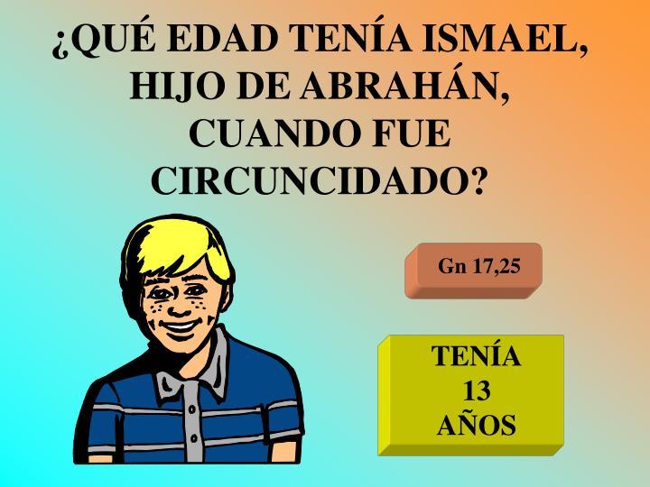 ¿QUÉ EDAD TENÍA ISMAEL, HIJO DE ABRAHÁN, CUANDO FUE CIRCUNCIDADO?