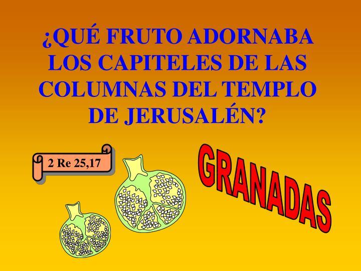 ¿QUÉ FRUTO ADORNABA LOS CAPITELES DE LAS COLUMNAS DEL TEMPLO DE JERUSALÉN?