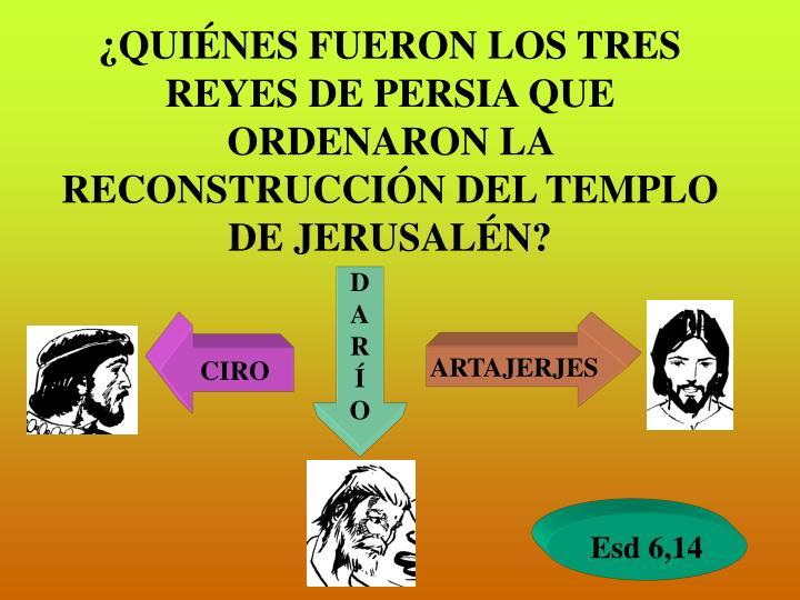 ¿QUIÉNES FUERON LOS TRES REYES DE PERSIA QUE ORDENARON LA RECONSTRUCCIÓN DEL TEMPLO DE JERUSALÉN?