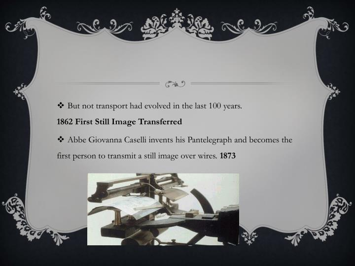 But not transport had evolved in the last 100 years.