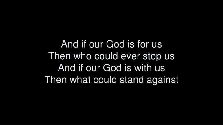 And if our God is for