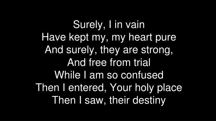 Surely, I in vain