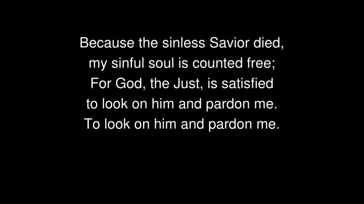 Because the sinless Savior died,