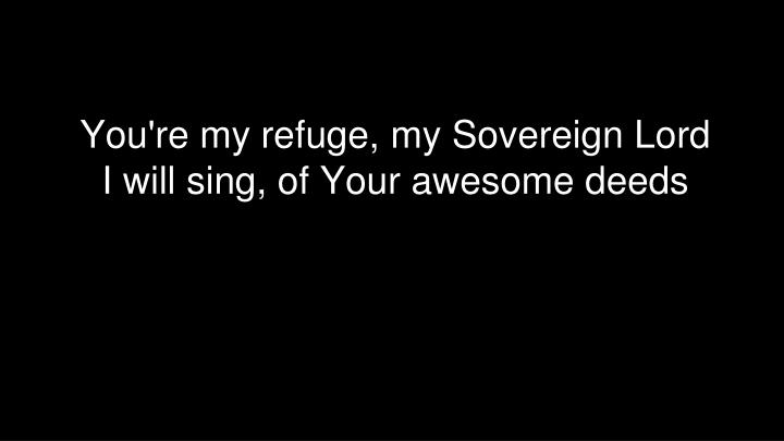 You're my refuge, my Sovereign Lord