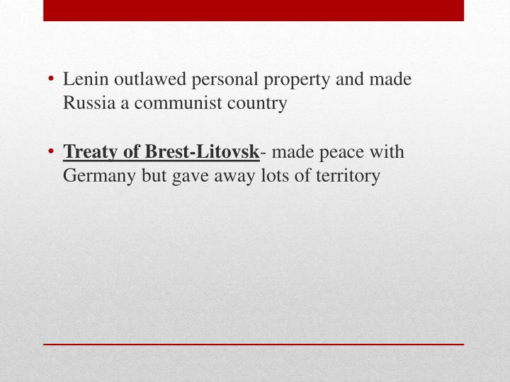 Lenin outlawed personal property and made Russia a communist