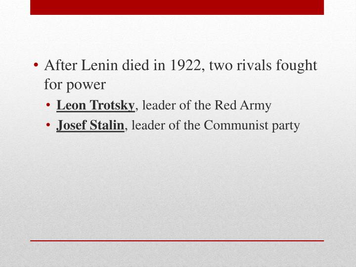 After Lenin died in 1922, two rivals fought for power