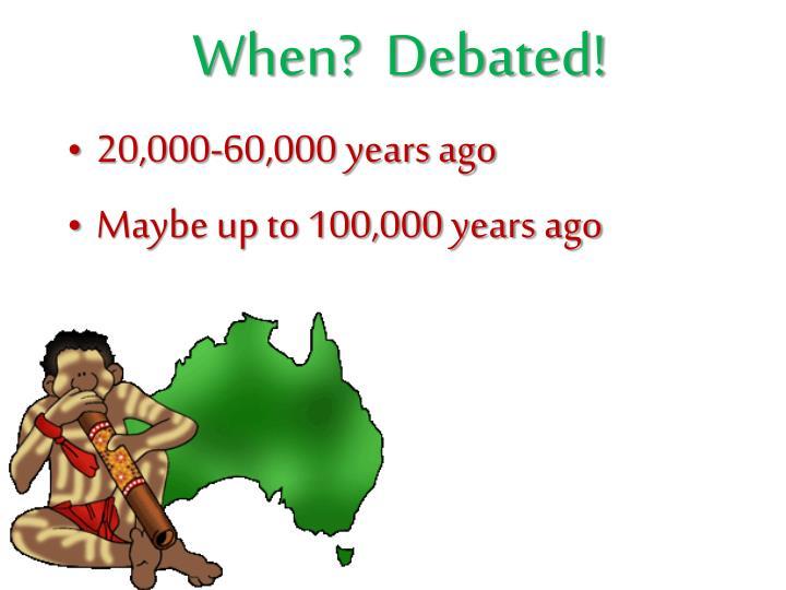 When?  Debated!